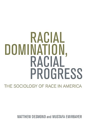 Racial Domination, Racial Progress By Desmond, Matthew/ Emirbayer, Mustafa